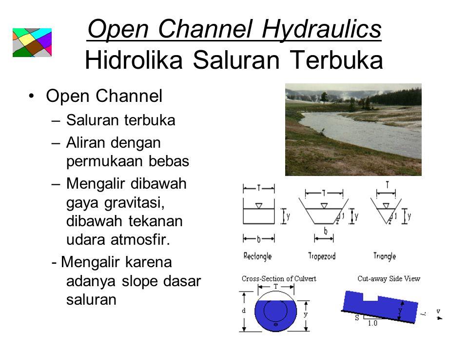 Open Channel Hydraulics Hidrolika Saluran Terbuka Open Channel –Saluran terbuka –Aliran dengan permukaan bebas –Mengalir dibawah gaya gravitasi, dibaw