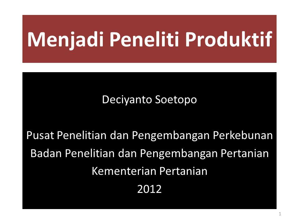 Menjadi Peneliti Produktif Deciyanto Soetopo Pusat Penelitian dan Pengembangan Perkebunan Badan Penelitian dan Pengembangan Pertanian Kementerian Pertanian 2012 1