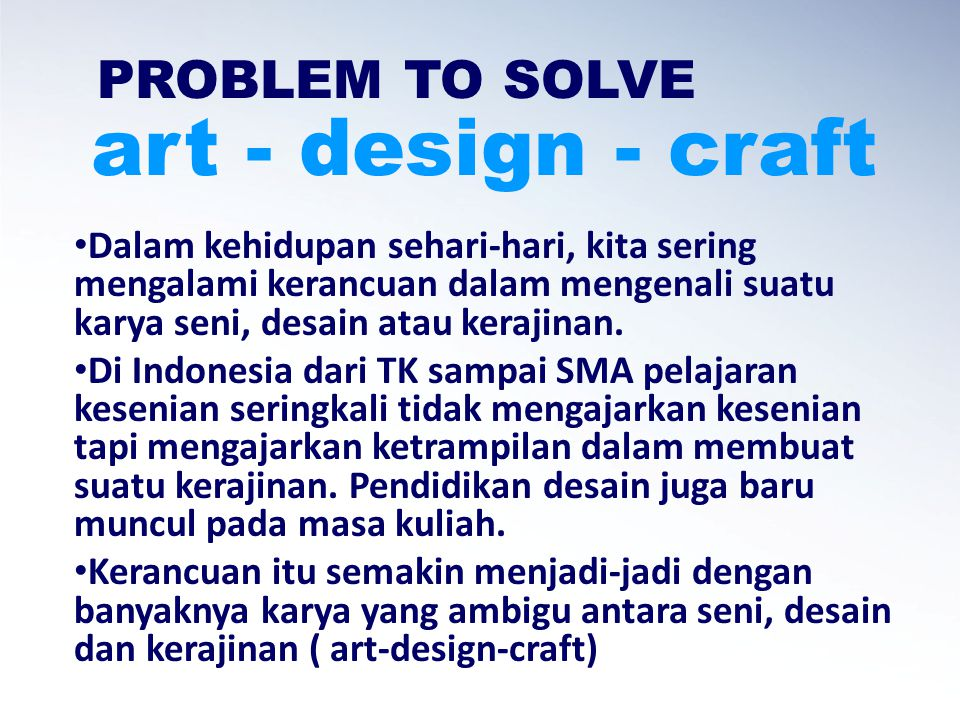 PROBLEM TO SOLVE art-design-craft Bahas dalam kelompok tentang art – design - craft Jelaskan pengertian dan perbedaannya menurut kalian Presentasikan dengan singkat, padat dan jelas!