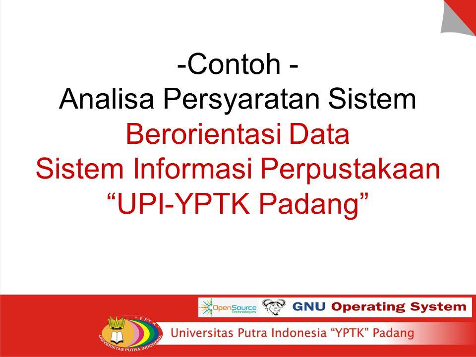 """-Contoh - Analisa Persyaratan Sistem Berorientasi Data Sistem Informasi Perpustakaan """"UPI-YPTK Padang"""""""