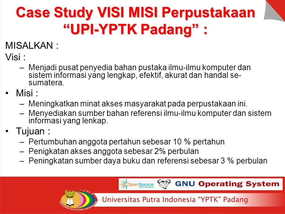 """Case Study VISI MISI Perpustakaan """"UPI-YPTK Padang"""" : MISALKAN : Visi : –Menjadi pusat penyedia bahan pustaka ilmu-ilmu komputer dan sistem informasi"""