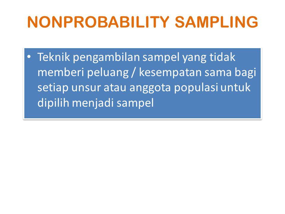 NONPROBABILITY SAMPLING Teknik pengambilan sampel berdasarkan urutan dari anggota populasi yang telah diberi nomor urut Contoh : 1112131 2122232 3132333 4142434 5152535 6162636 7172737 8182838 9192939 10203040 324 627 930 1233 1536 1839 21 SAMPEL DIAMBIL SECARA SISTEMATIS