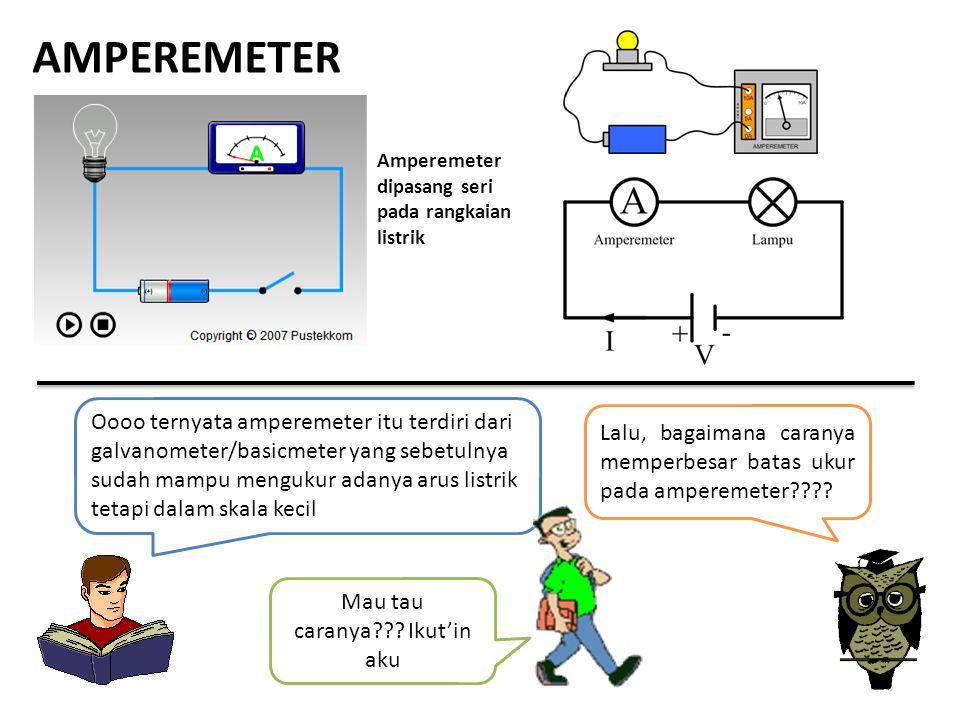 AMPEREMETER Amperemeter dipasang seri pada rangkaian listrik Oooo ternyata amperemeter itu terdiri dari galvanometer/basicmeter yang sebetulnya sudah