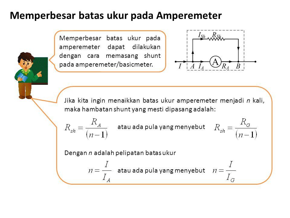 Memperbesar batas ukur pada Amperemeter Memperbesar batas ukur pada amperemeter dapat dilakukan dengan cara memasang shunt pada amperemeter/basicmeter