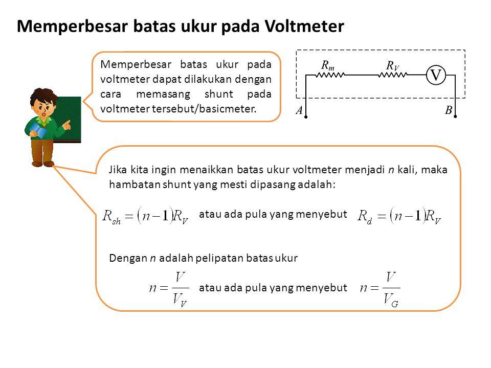 Memperbesar batas ukur pada Voltmeter Memperbesar batas ukur pada voltmeter dapat dilakukan dengan cara memasang shunt pada voltmeter tersebut/basicme