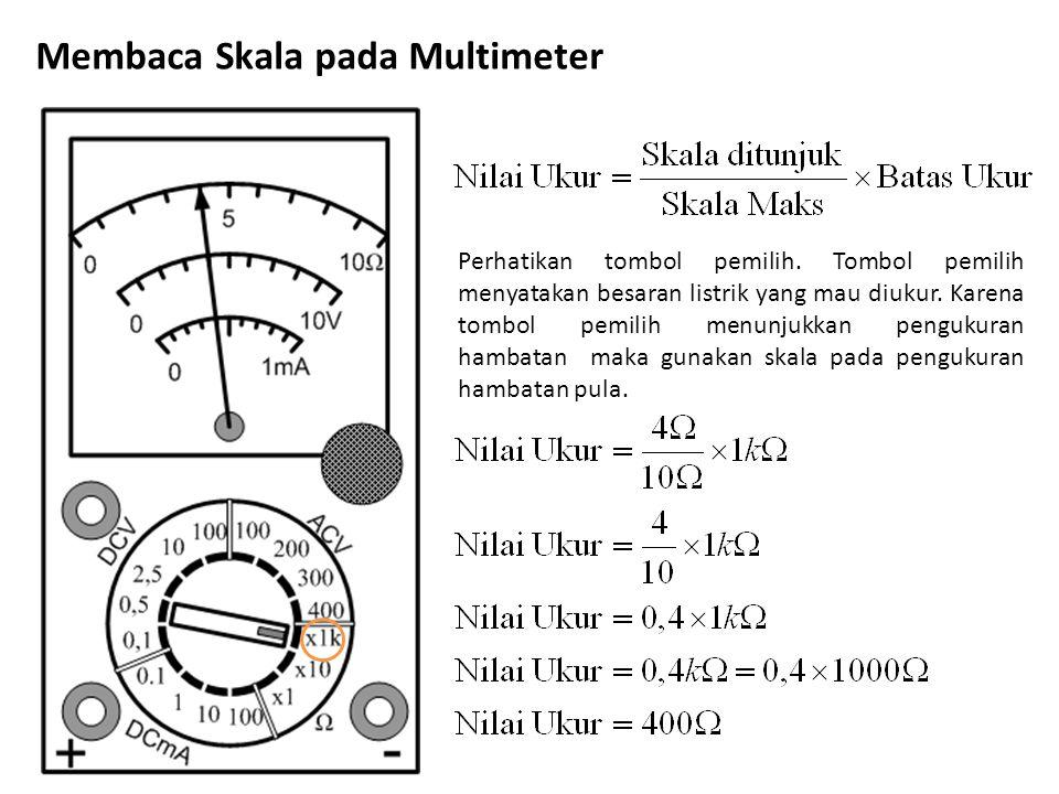 Membaca Skala pada Multimeter Perhatikan tombol pemilih. Tombol pemilih menyatakan besaran listrik yang mau diukur. Karena tombol pemilih menunjukkan