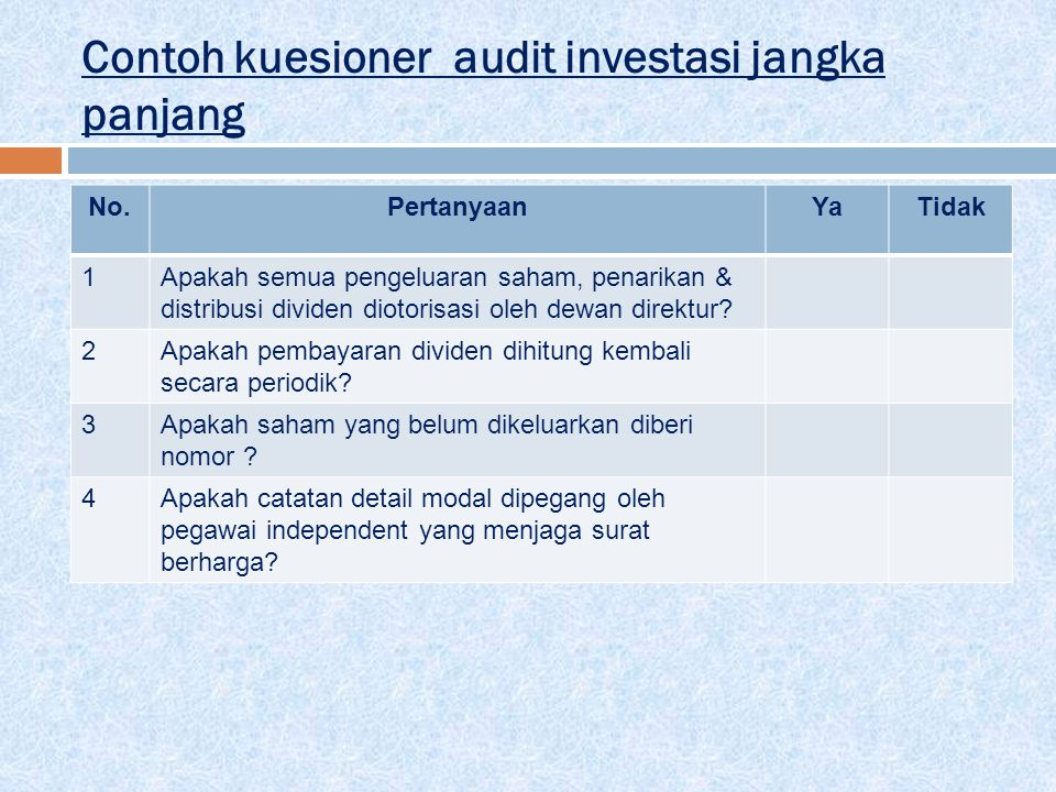 Contoh kuesioner audit investasi jangka panjang No.PertanyaanYaTidak 1Apakah semua pengeluaran saham, penarikan & distribusi dividen diotorisasi oleh