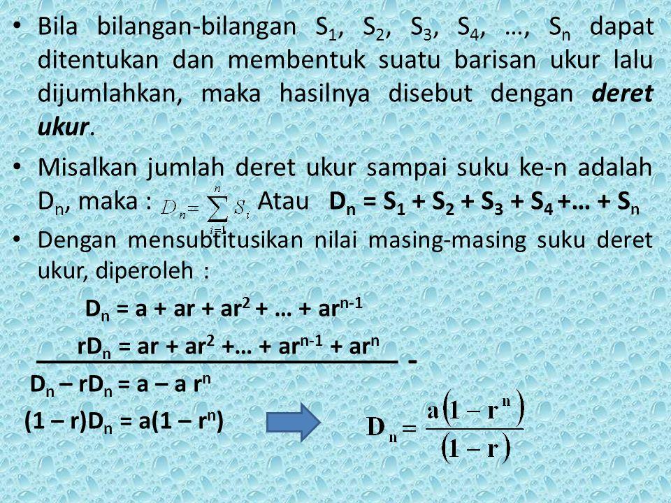 Bila bilangan-bilangan S 1, S 2, S 3, S 4, …, S n dapat ditentukan dan membentuk suatu barisan ukur lalu dijumlahkan, maka hasilnya disebut dengan der