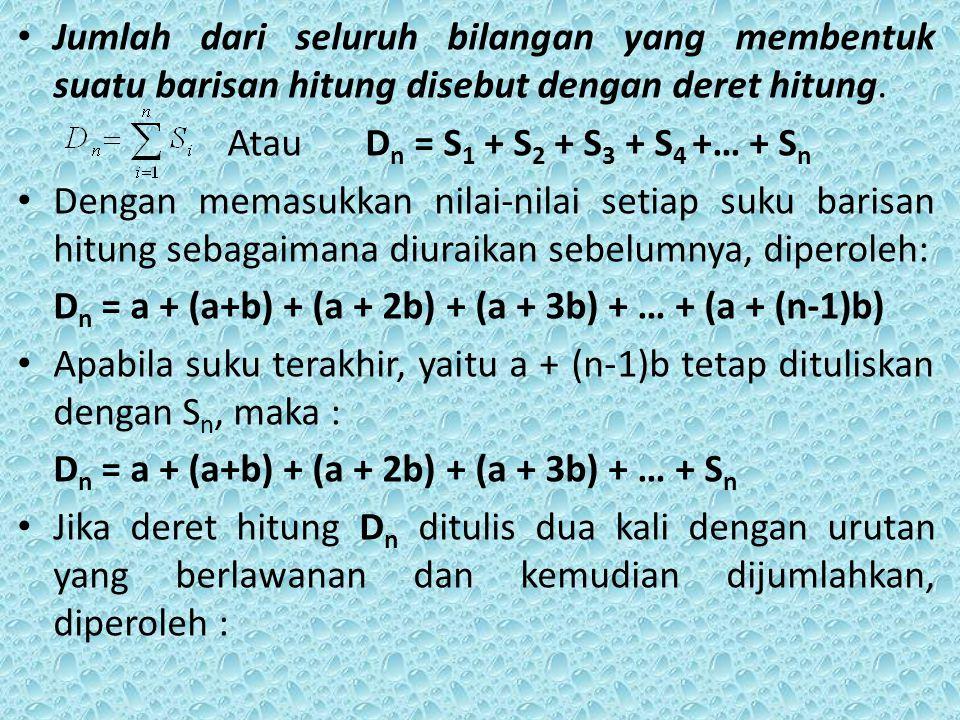 D n = a + (a + b) + (a + 2b) + (a + 3b) + … +S n D n = S n + ( S n – b) + ( S n – 2b) + ( S n – 3b) + … + a 2D n = (a + S n ) + (a + S n ) + (a + S n ) +(a + S n ) + … + (a + S n ) 2D n = n(a + S n ) +
