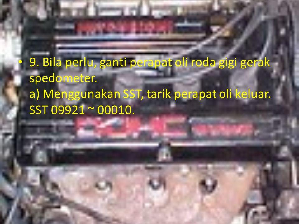 9. Bila perlu, ganti perapat oli roda gigi gerak spedometer. a) Menggunakan SST, tarik perapat oli keluar. SST 09921 ~ 00010.