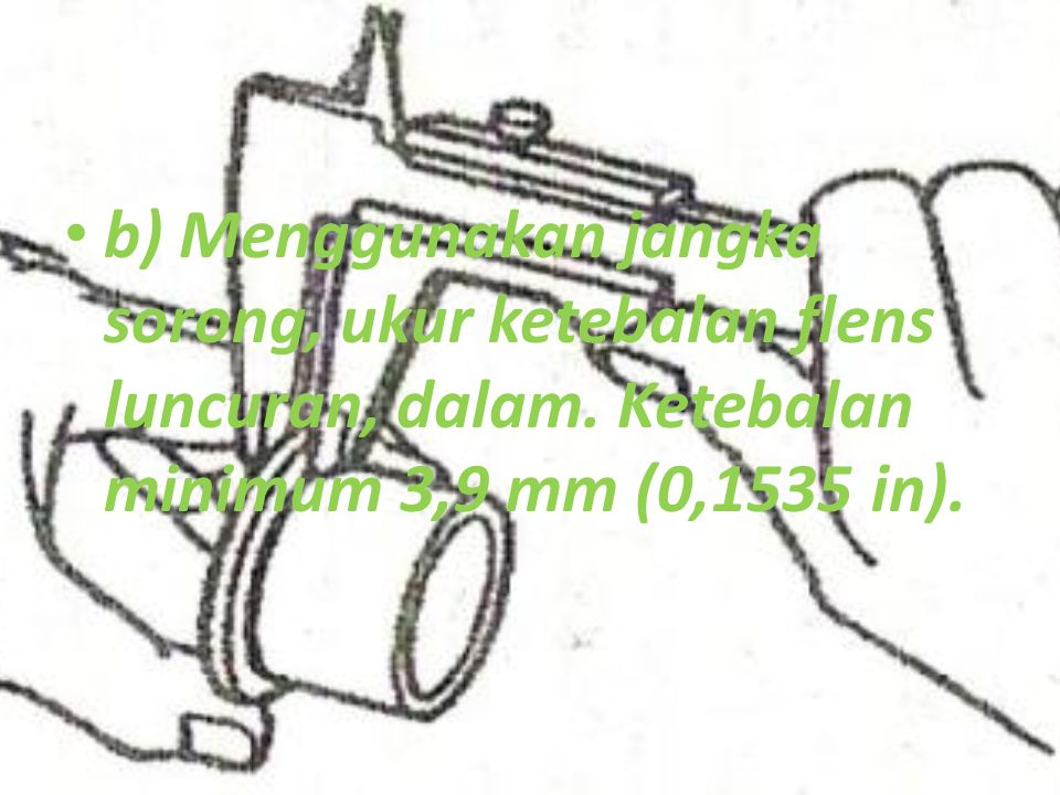 b) Menggunakan jangka sorong, ukur ketebalan flens luncuran, dalam. Ketebalan minimum 3,9 mm (0,1535 in).