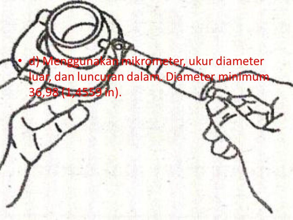 d) Menggunakan mikrometer, ukur diameter luar, dan luncuran dalam. Diameter minimum 36,98 (1,4559 in).