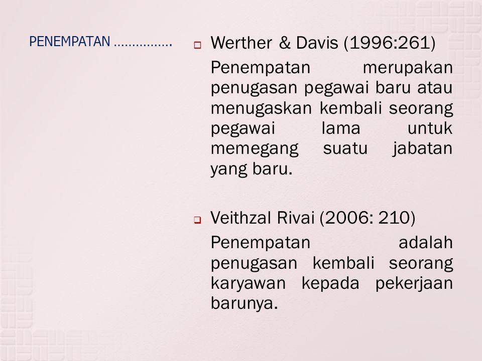 PENEMPATAN …………….  Werther & Davis (1996:261) Penempatan merupakan penugasan pegawai baru atau menugaskan kembali seorang pegawai lama untuk memegang