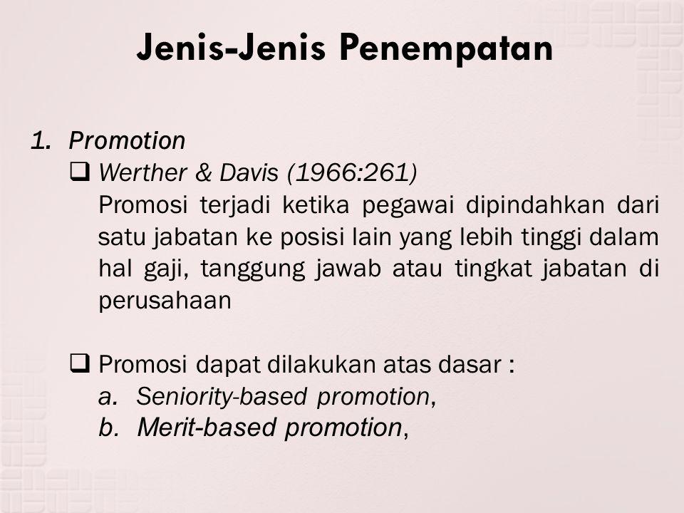 Jenis-Jenis Penempatan 1.Promotion  Werther & Davis (1966:261) Promosi terjadi ketika pegawai dipindahkan dari satu jabatan ke posisi lain yang lebih