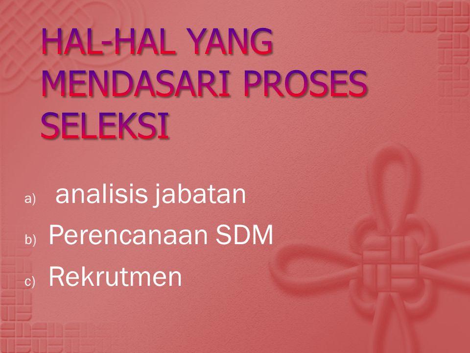 a) analisis jabatan b) Perencanaan SDM c) Rekrutmen