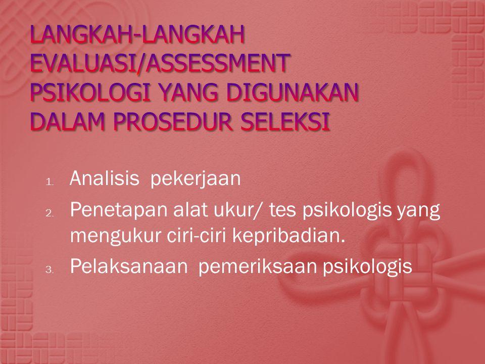 1. Analisis pekerjaan 2. Penetapan alat ukur/ tes psikologis yang mengukur ciri-ciri kepribadian. 3. Pelaksanaan pemeriksaan psikologis