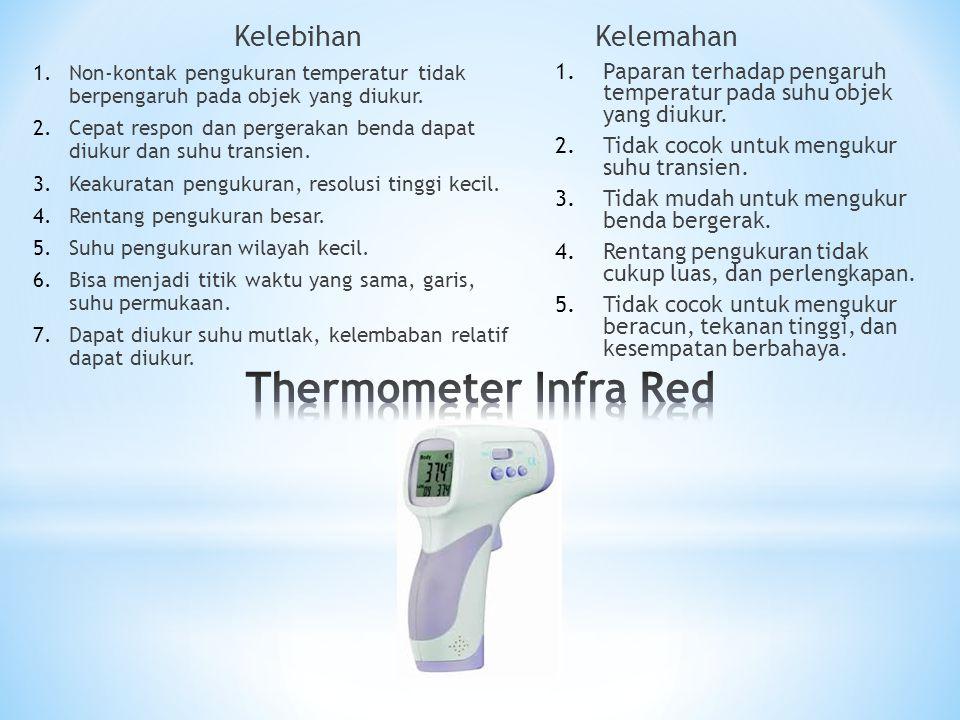Kelebihan 1.Non-kontak pengukuran temperatur tidak berpengaruh pada objek yang diukur. 2.Cepat respon dan pergerakan benda dapat diukur dan suhu trans