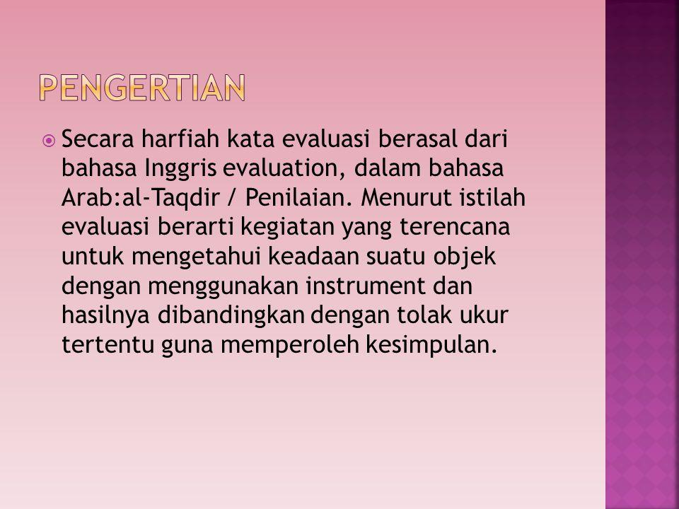  Secara harfiah kata evaluasi berasal dari bahasa Inggris evaluation, dalam bahasa Arab:al-Taqdir / Penilaian. Menurut istilah evaluasi berarti kegia