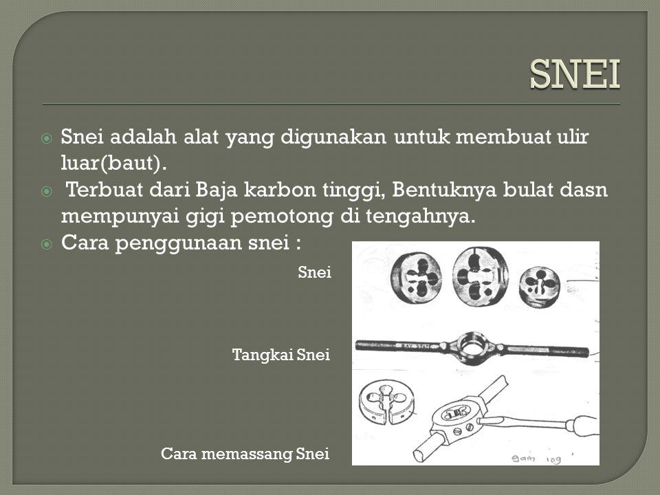  Snei adalah alat yang digunakan untuk membuat ulir luar(baut).  Terbuat dari Baja karbon tinggi, Bentuknya bulat dasn mempunyai gigi pemotong di te