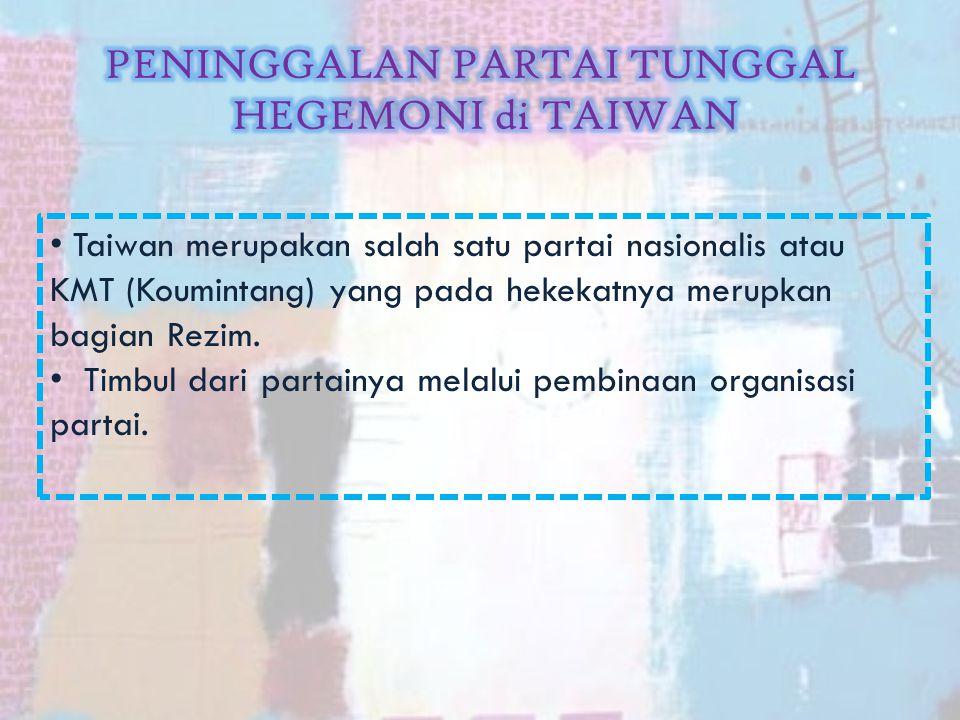 T aiwan merupakan salah satu partai nasionalis atau KMT (Koumintang) yang pada hekekatnya merupkan bagian Rezim.