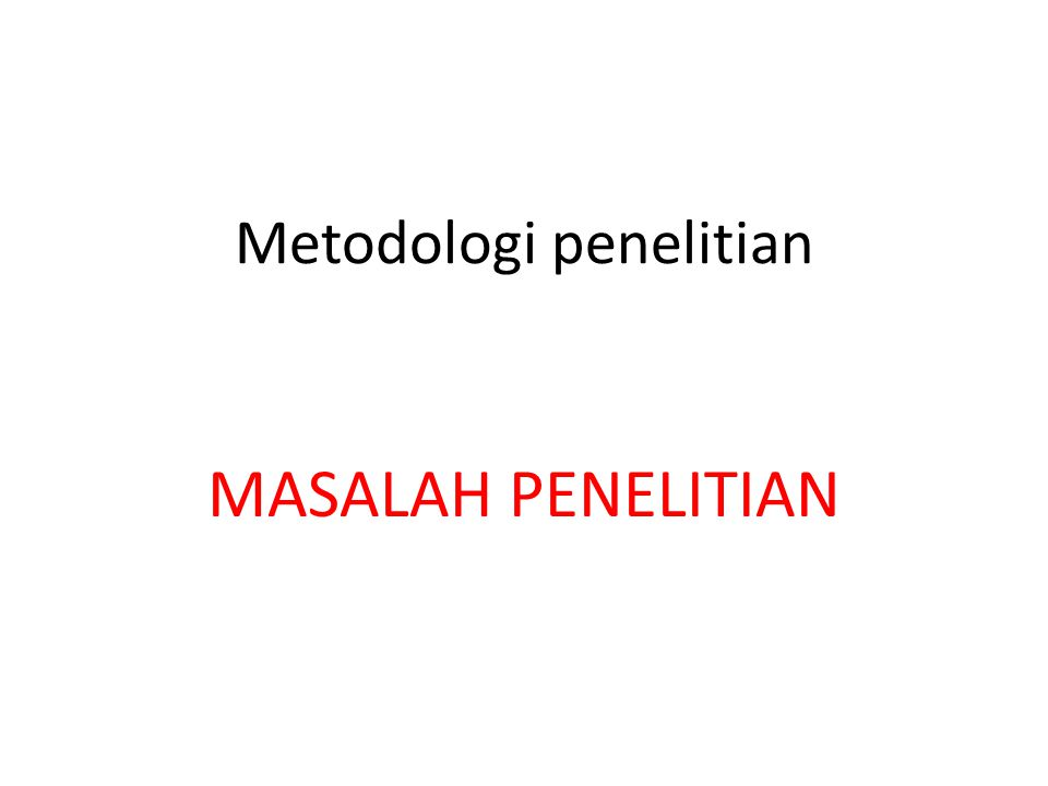 Metodologi penelitian MASALAH PENELITIAN