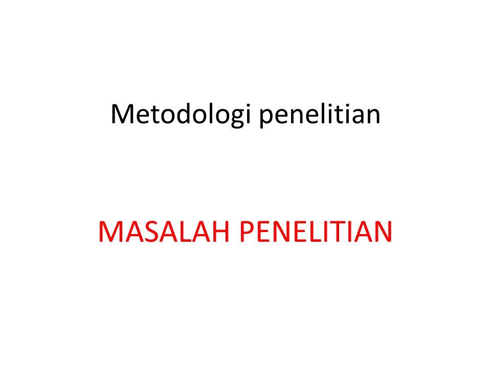 Masalah dan judul penelitian Judul penelitian di buat setelah masalah dirumuskan dengan jelas.