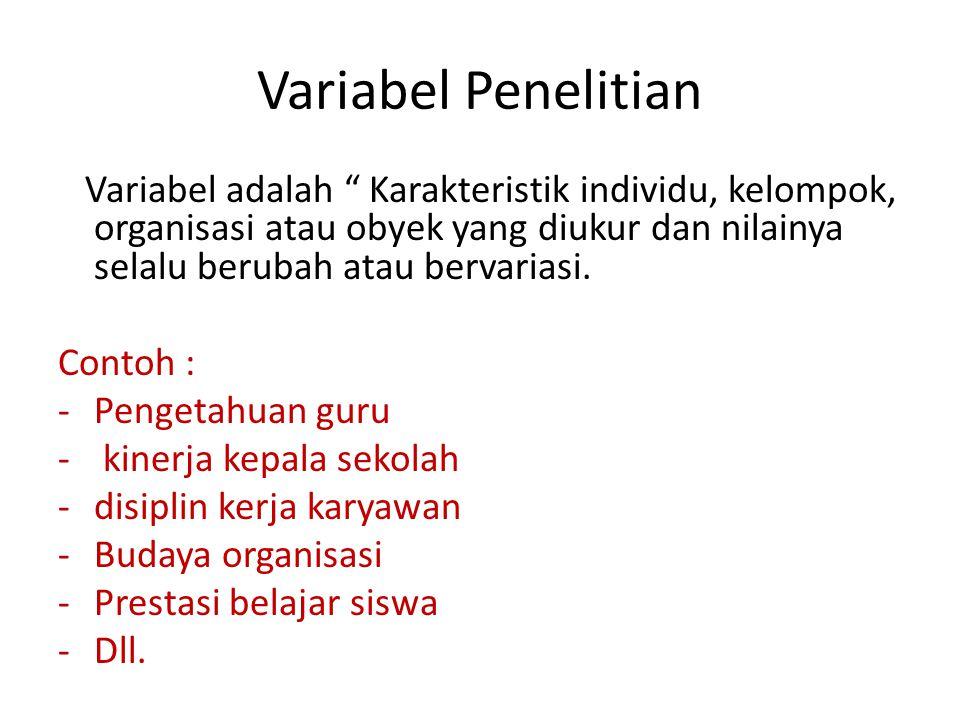 """Variabel Penelitian Variabel adalah """" Karakteristik individu, kelompok, organisasi atau obyek yang diukur dan nilainya selalu berubah atau bervariasi."""
