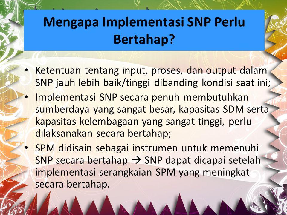Mengapa Implementasi SNP Perlu Bertahap? Ketentuan tentang input, proses, dan output dalam SNP jauh lebih baik/tinggi dibanding kondisi saat ini; Impl