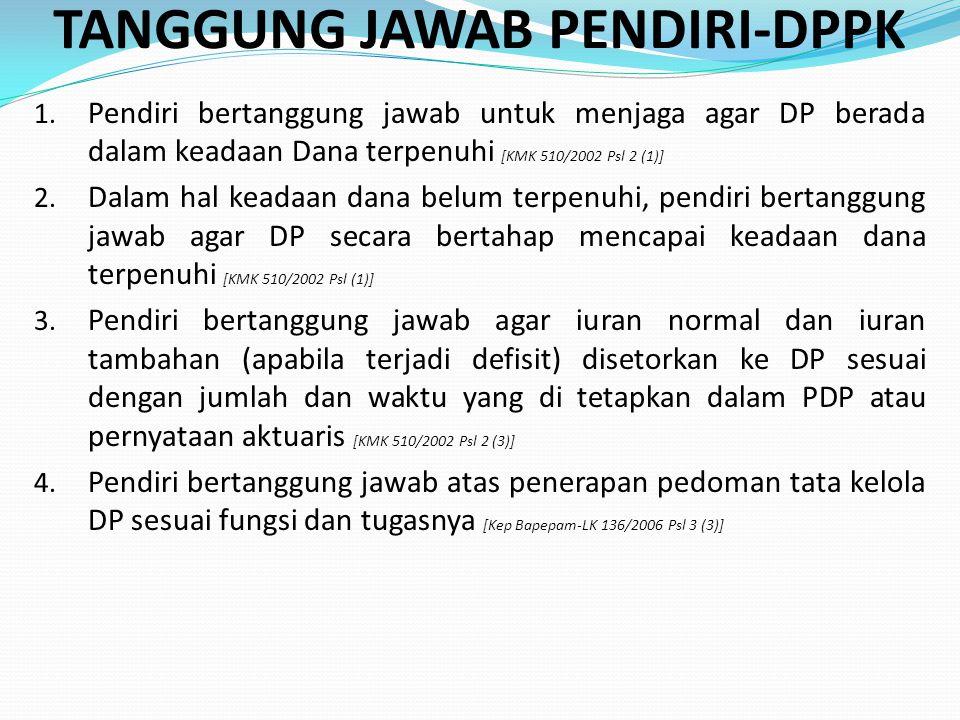 TANGGUNG JAWAB PENDIRI-DPPK 1. Pendiri bertanggung jawab untuk menjaga agar DP berada dalam keadaan Dana terpenuhi [KMK 510/2002 Psl 2 (1)] 2. Dalam h
