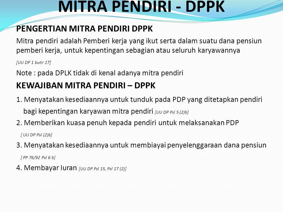 MITRA PENDIRI - DPPK PENGERTIAN MITRA PENDIRI DPPK Mitra pendiri adalah Pemberi kerja yang ikut serta dalam suatu dana pensiun pemberi kerja, untuk ke