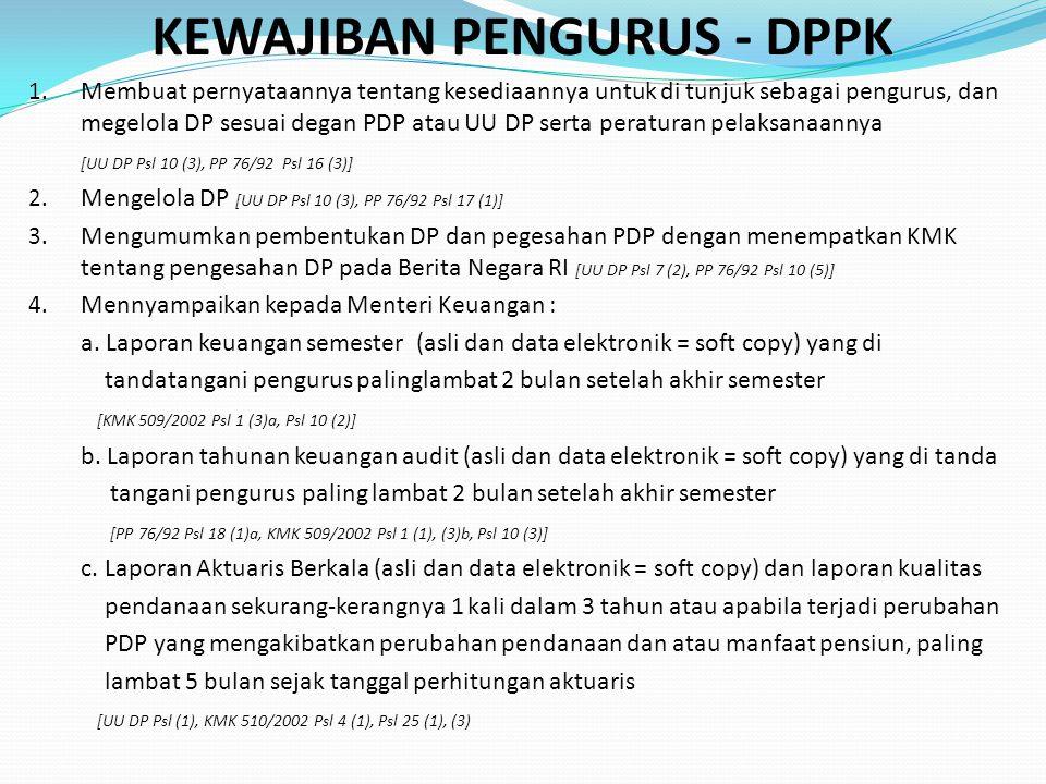 KEWAJIBAN PENGURUS - DPPK 1. Membuat pernyataannya tentang kesediaannya untuk di tunjuk sebagai pengurus, dan megelola DP sesuai degan PDP atau UU DP