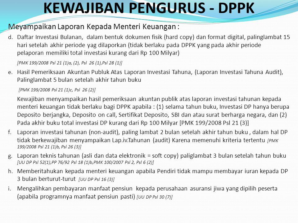 KEWAJIBAN PENGURUS - DPPK Meyampaikan Laporan Kepada Menteri Keuangan : d. Daftar Investasi Bulanan, dalam bentuk dokumen fisik (hard copy) dan format