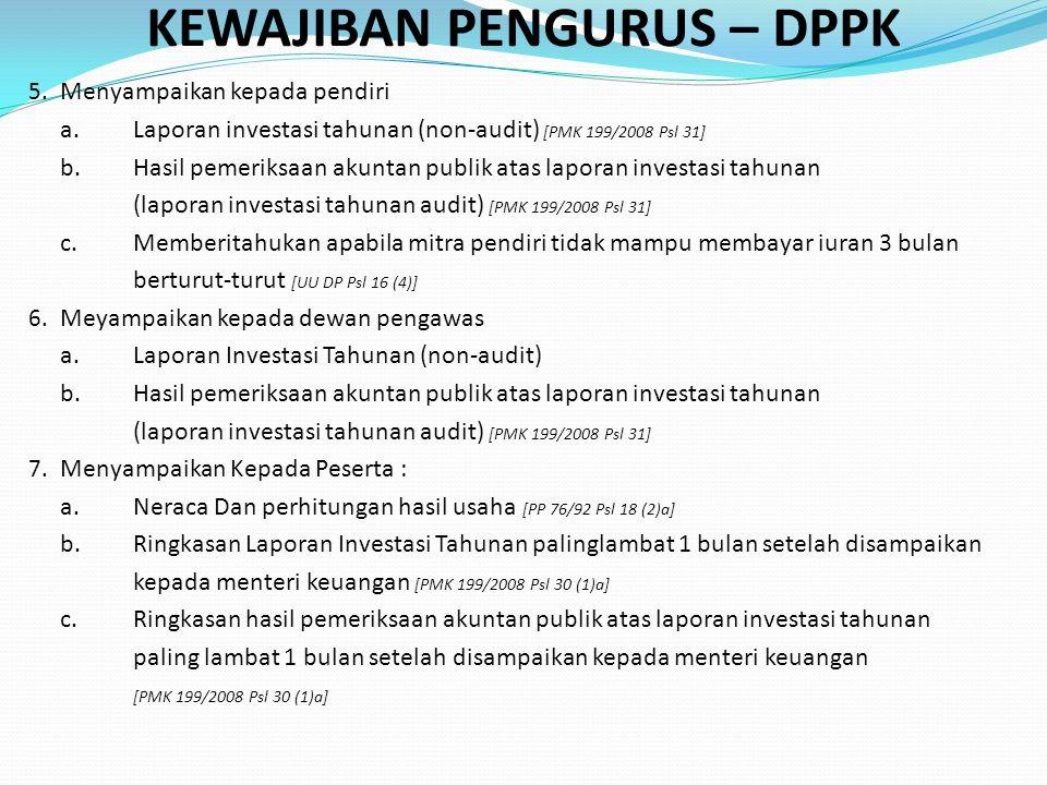 KEWAJIBAN PENGURUS – DPPK 5. Menyampaikan kepada pendiri a.Laporan investasi tahunan (non-audit) [PMK 199/2008 Psl 31] b.Hasil pemeriksaan akuntan pub
