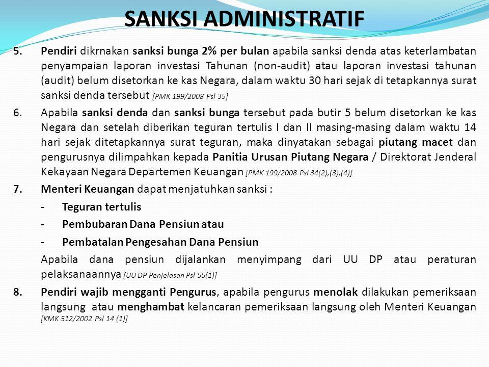 SANKSI ADMINISTRATIF 5. Pendiri dikrnakan sanksi bunga 2% per bulan apabila sanksi denda atas keterlambatan penyampaian laporan investasi Tahunan (non