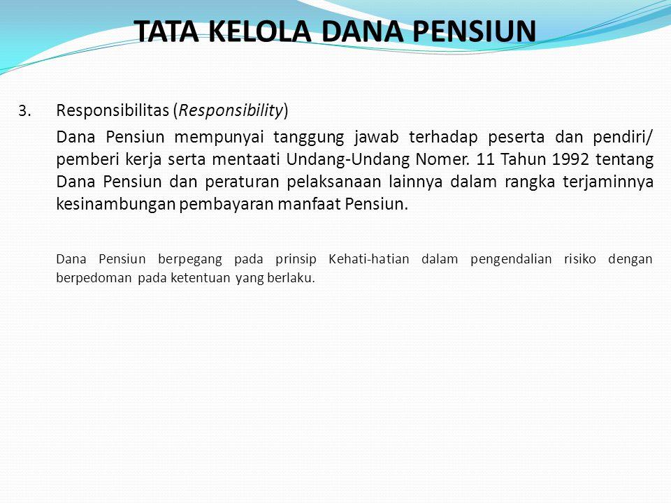 TATA KELOLA DANA PENSIUN 3. Responsibilitas (Responsibility) Dana Pensiun mempunyai tanggung jawab terhadap peserta dan pendiri/ pemberi kerja serta m