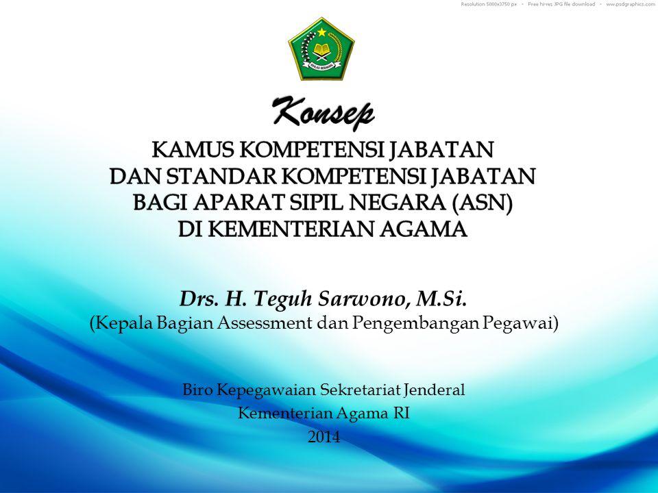 Drs. H. Teguh Sarwono, M.Si. (Kepala Bagian Assessment dan Pengembangan Pegawai) Biro Kepegawaian Sekretariat Jenderal Kementerian Agama RI 2014