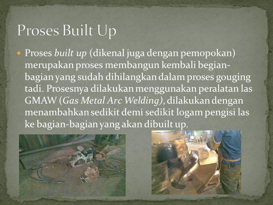 Proses built up (dikenal juga dengan pemopokan) merupakan proses membangun kembali begian- bagian yang sudah dihilangkan dalam proses gouging tadi.