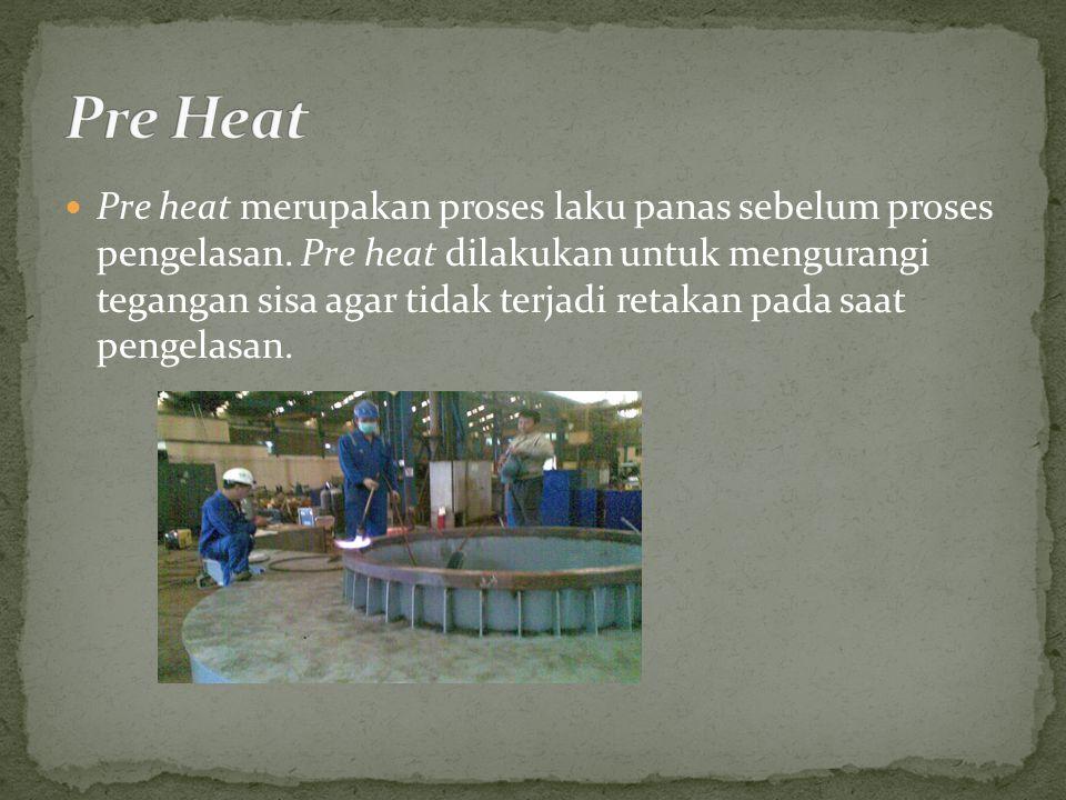 Pre heat merupakan proses laku panas sebelum proses pengelasan.