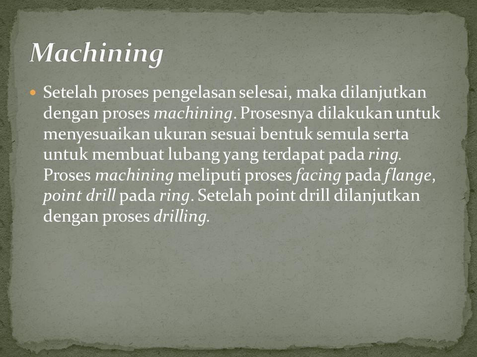 Setelah proses pengelasan selesai, maka dilanjutkan dengan proses machining.