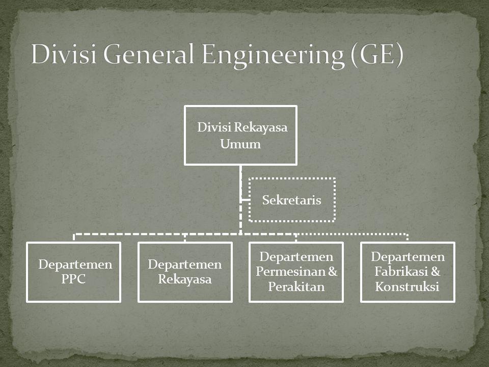 Divisi Rekayasa Umum Departemen PPC Departemen Rekayasa Departemen Permesinan & Perakitan Departemen Fabrikasi & Konstruksi Sekretaris
