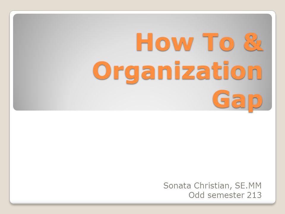 How To & Organization Gap Sonata Christian, SE.MM Odd semester 213