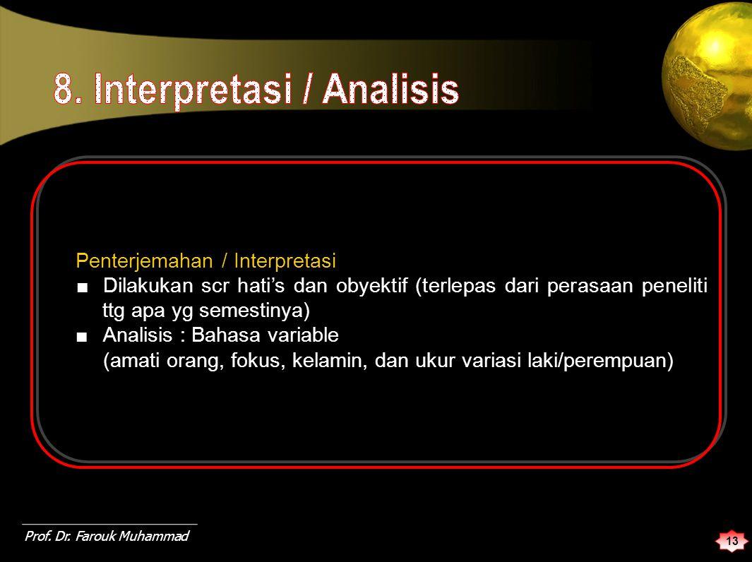 Penterjemahan / Interpretasi ■Dilakukan scr hati's dan obyektif (terlepas dari perasaan peneliti ttg apa yg semestinya) ■Analisis : Bahasa variable (amati orang, fokus, kelamin, dan ukur variasi laki/perempuan) 13 Prof.