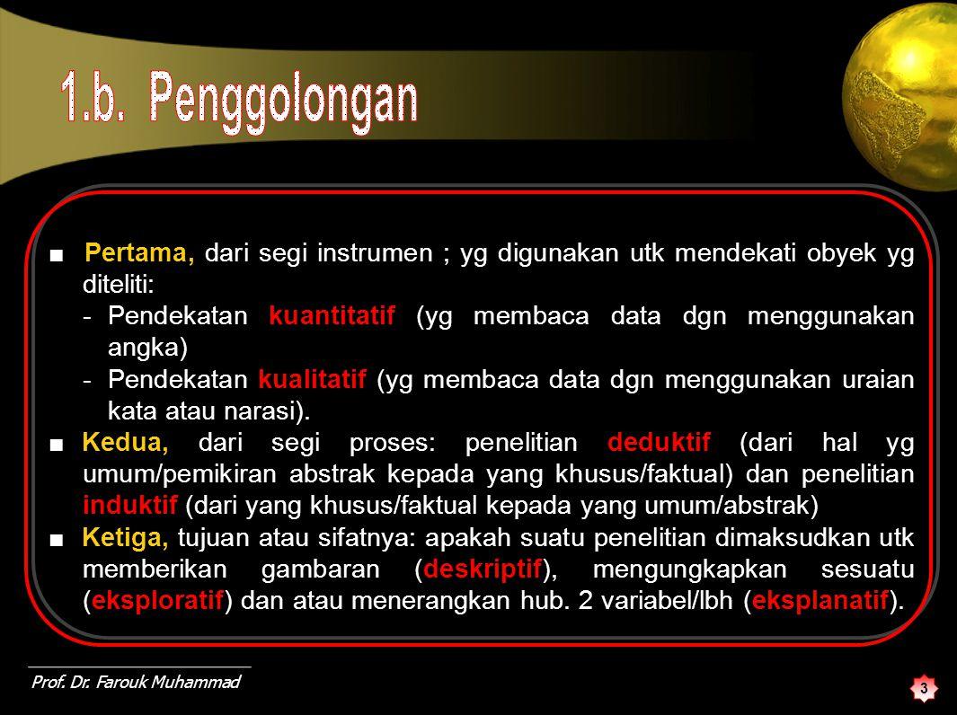 3 ■ Pertama, dari segi instrumen ; yg digunakan utk mendekati obyek yg diteliti: - Pendekatan kuantitatif (yg membaca data dgn menggunakan angka) - Pendekatan kualitatif (yg membaca data dgn menggunakan uraian kata atau narasi).