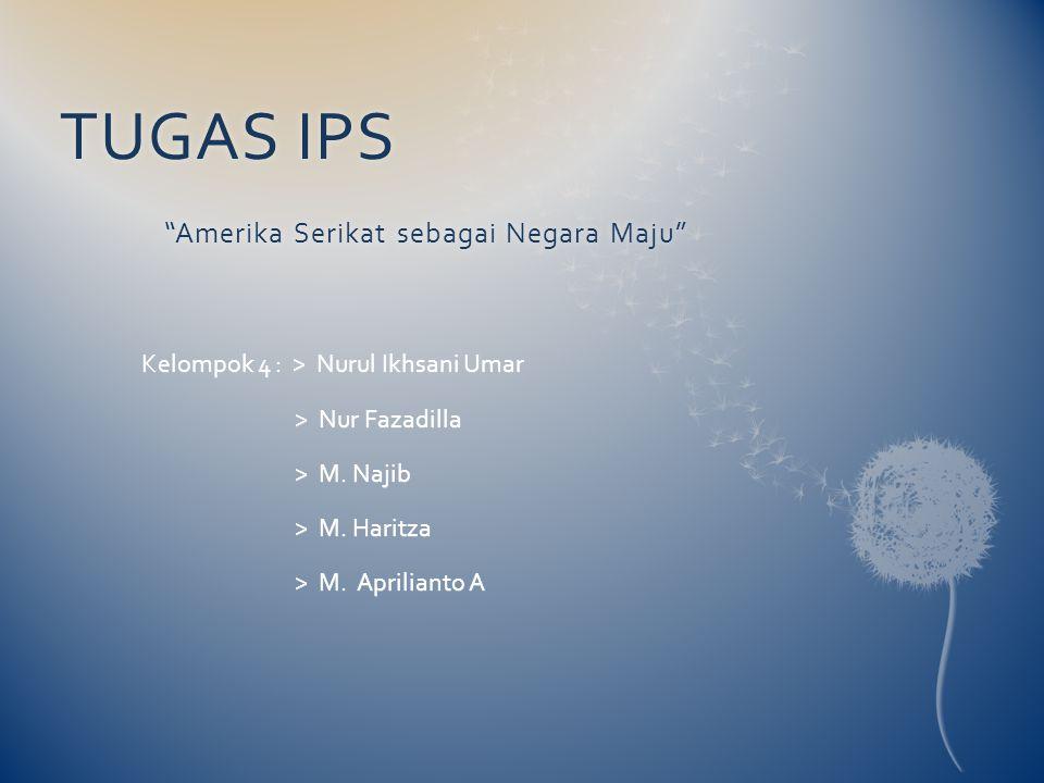 "TUGAS IPS ""Amerika Serikat sebagai Negara Maju"" Kelompok 4 : > Nurul Ikhsani Umar > Nur Fazadilla > M. Najib > M. Haritza > M. Aprilianto A"