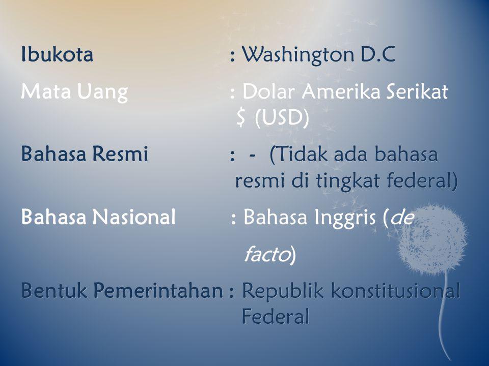 Ibukota : Washington D.C Mata Uang : Dolar Amerika Serikat $ (USD) Bahasa Resmi : - (Tidak ada bahasa resmi di tingkat federal) Bahasa Nasional : Baha