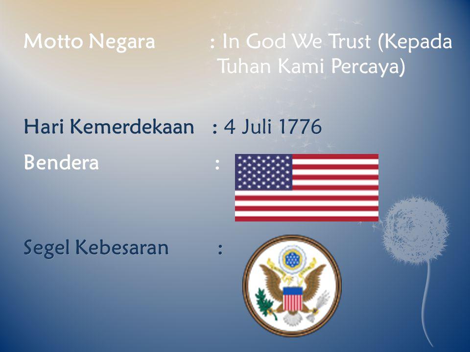 Motto Negara : In God We Trust (Kepada Tuhan Kami Percaya) Hari Kemerdekaan : 4 Juli 1776 Bendera : Segel Kebesaran :