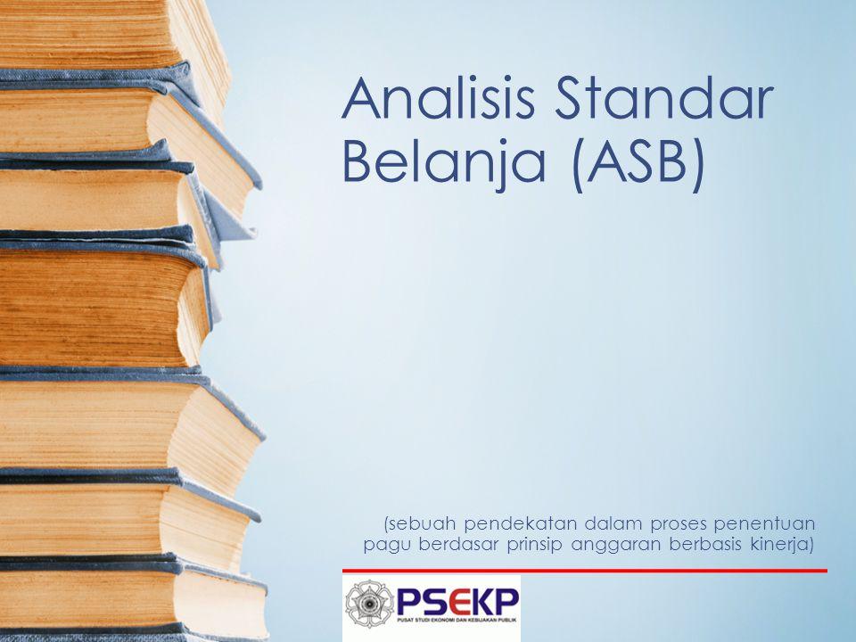 Analisis Standar Belanja (ASB) (sebuah pendekatan dalam proses penentuan pagu berdasar prinsip anggaran berbasis kinerja)