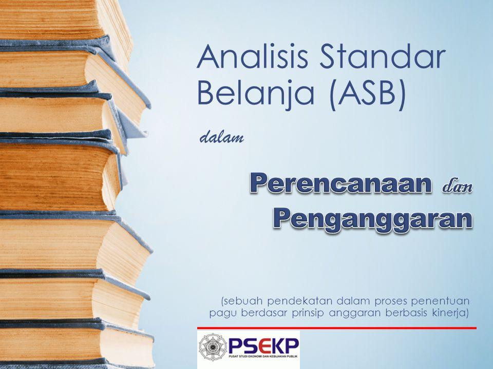 Analisis Standar Belanja (ASB) (sebuah pendekatan dalam proses penentuan pagu berdasar prinsip anggaran berbasis kinerja) dalam