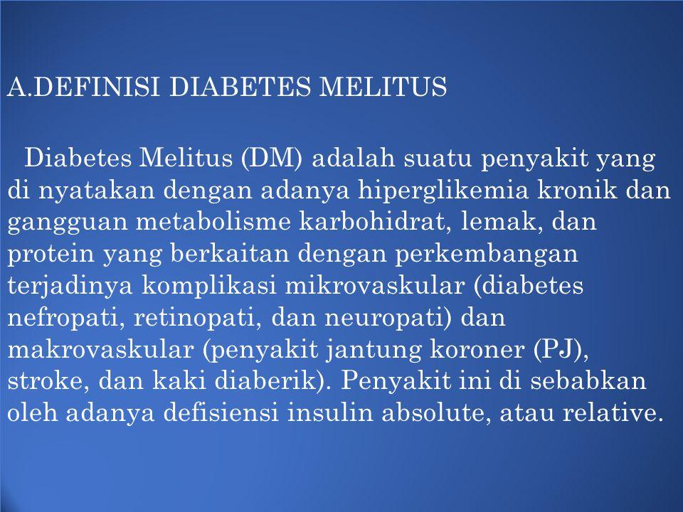 B.PATOFISIOLOGI Sindroma DM terjadi sebagai akibat ketidak seimbangan antara produksi atau pelepasan insulin di satu pihak dengan faktor jaringan dan hormonal yang mengatur penggunaan insulin di pihak yang lain.