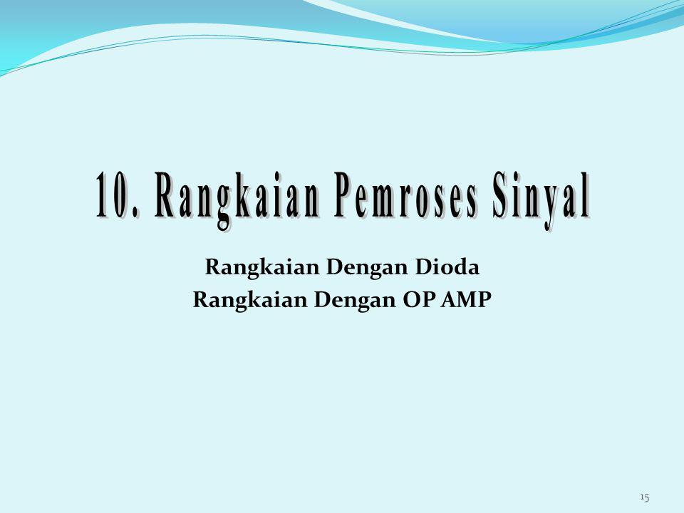 Rangkaian Dengan Dioda Rangkaian Dengan OP AMP 15
